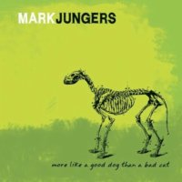 more like a good dog than a bad cat by mark jungers