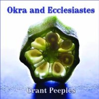 okra and ecclesiastes by grant peeples
