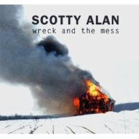 wreck and the mess by scotty alan