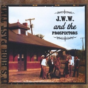 JWW and the Prospectors - It's High Past Time