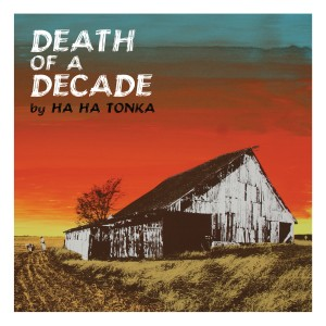 Death of a Decade - Ha Ha Tonka